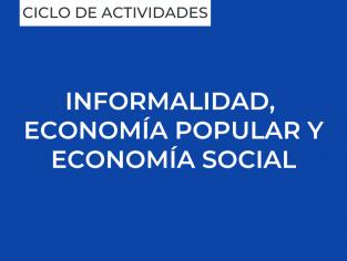 Informalidad, economía popular y economía social